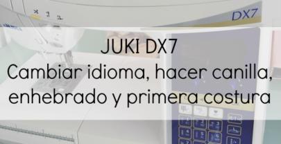 Juki DX7 Hacer canilla, enhebrado, primera costura y cambio de idioma